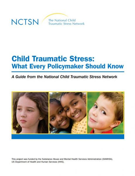 Child Traumatic Stress: What Every Policymaker Should Know