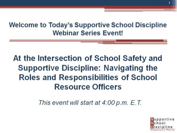 At the Intersection of School Safety and Supportive Discipline: Navigating the Roles and Responsibilities of School Resource Officers - Supportive School Discipline (SSD) Webinar Series